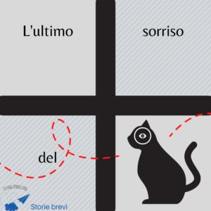L'ultimo sorriso del gatto, storia breve di Daniele Frau.